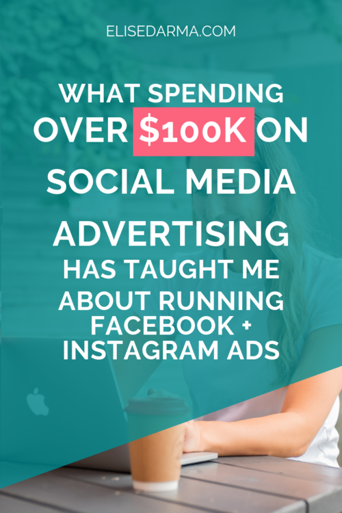 What spending over $100K on social media advertising has taught me about running Facebook and Instagram Ads - Elise Darma.png