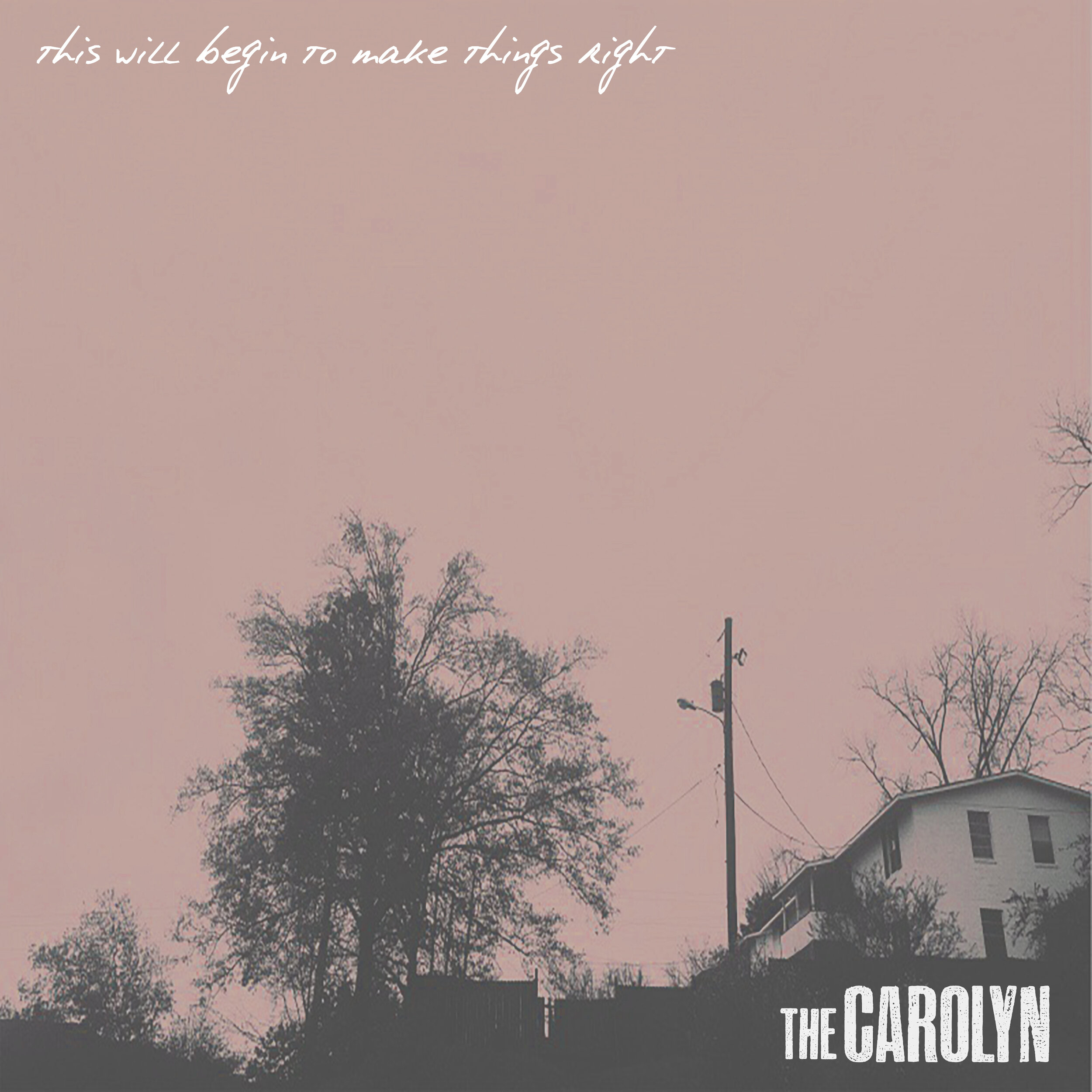 THE CAROLYN - THIS WILL BEGIN TO MAKE THINGS RIGHT (2019)