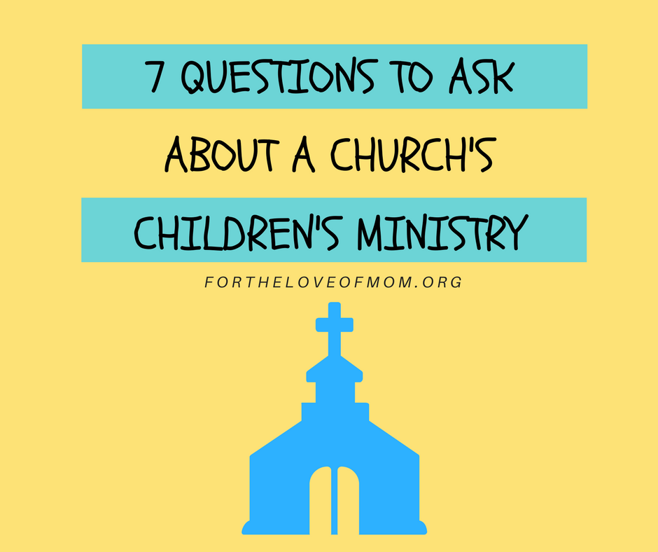 7 Questions to Ask About a Church's Children's Ministry | www.fortheloveofmom.org