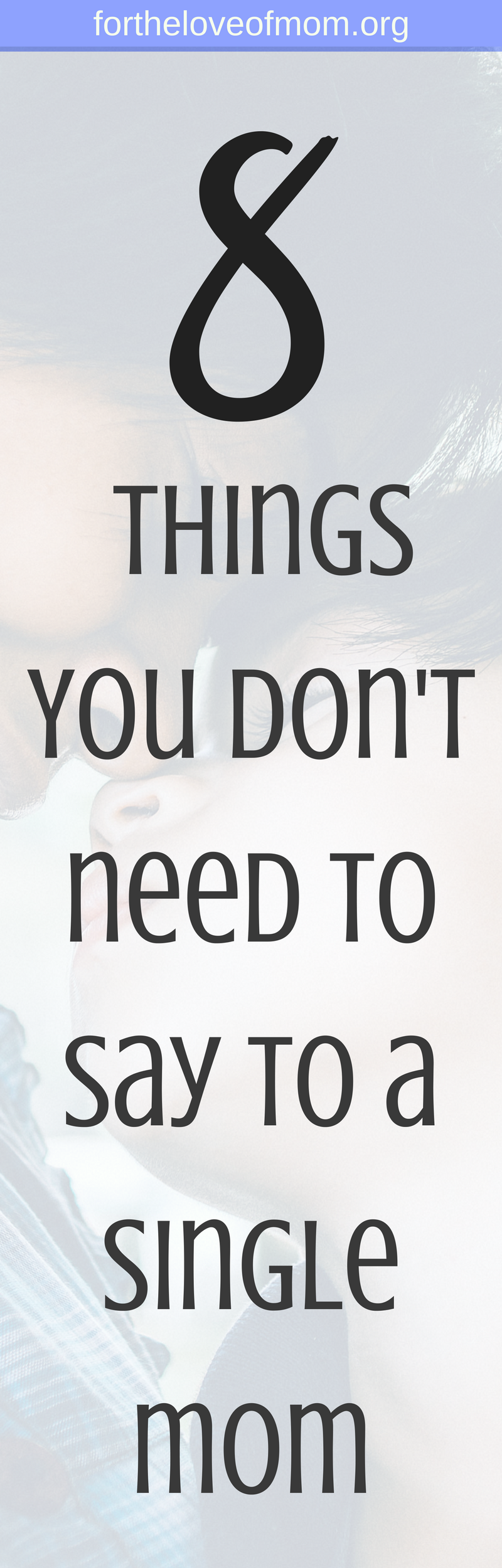 8 Things You Don't Need to Say to A Single Mom | Mom Friend Tips | How to be a friend | Friendship Tips for Moms | Advice for Moms | #momfriends | #momlife | #singlemom | www.fortheloveofmom.org