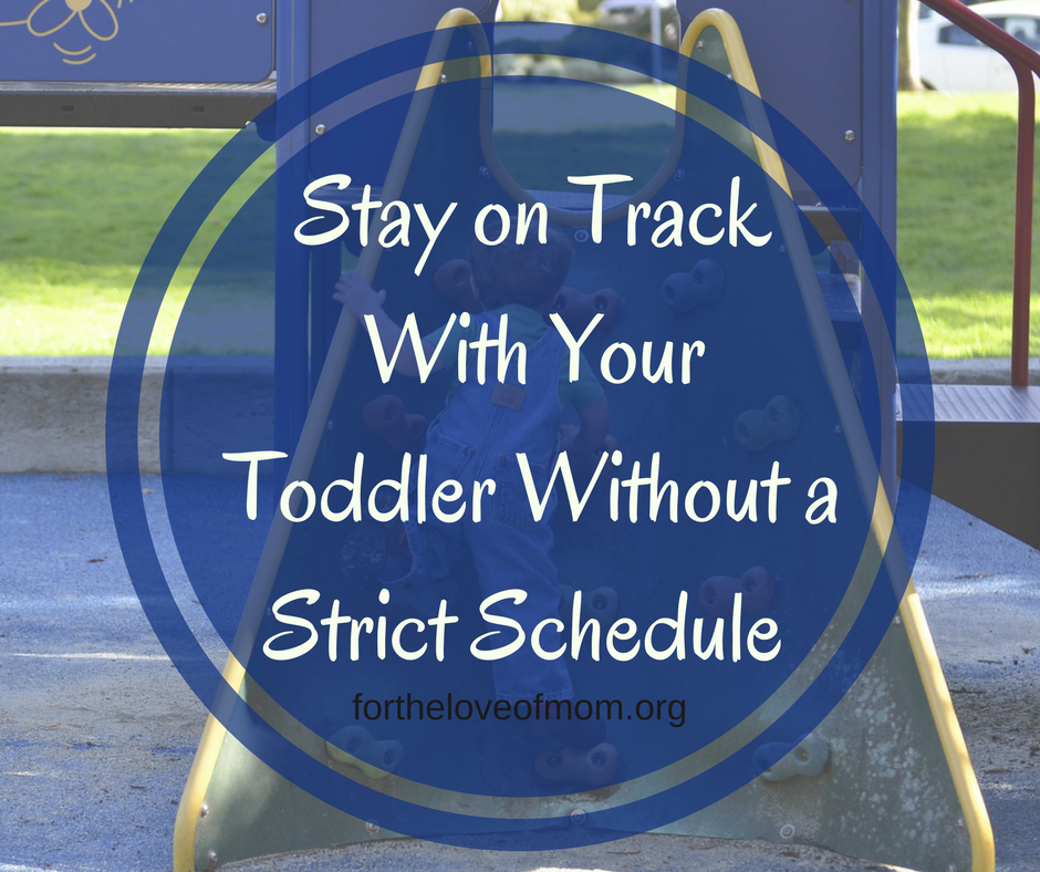 Stay on Track With Your Toddler Without a Strict Schedule | www.fortheloveofmom.org
