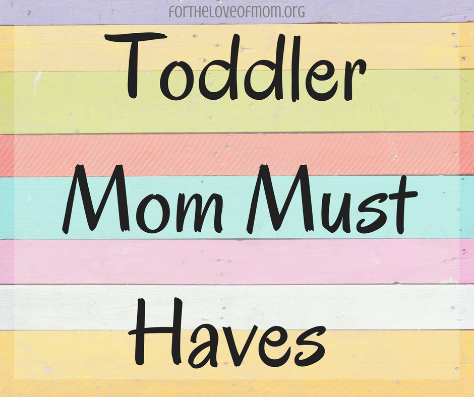 Toddler Mom Must Haves | www.fortheloveofmom.org