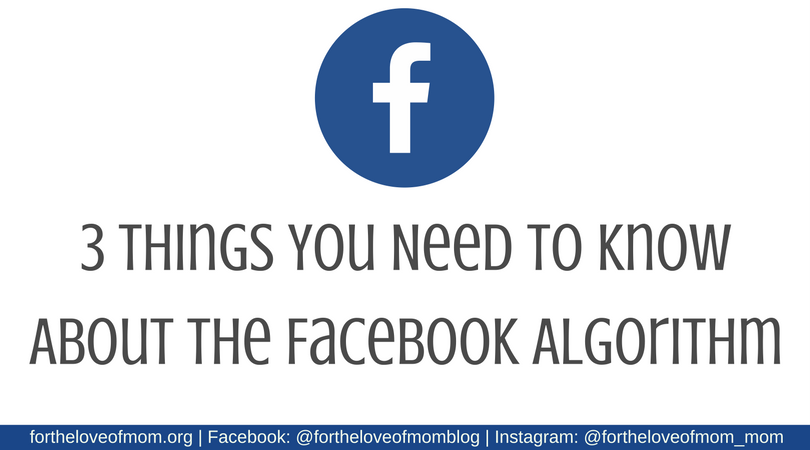 3 Things You Need To Know About the Facebook Algorithm | What You Should Know About the Facebook Algorithm | www.fortheloveofmom.org