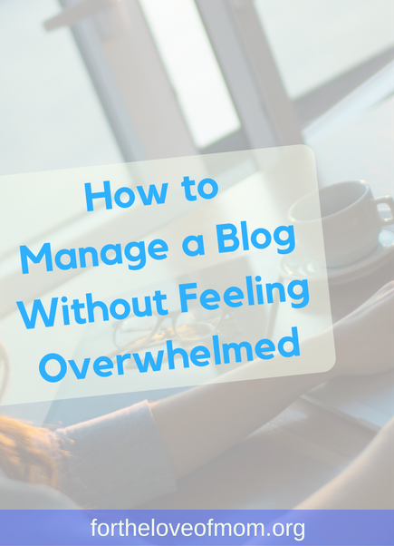 Manage a Blog Without Feeling Overwhelmed - How To Conquer the Overwhelming Tasks of Blogging - Tips for Mom Blogs - Task Management for Mommy Bloggers - #mombloggers - #momblogger - #mombloggerstribe - #bloggingtips | www.fortheloveofmom.org