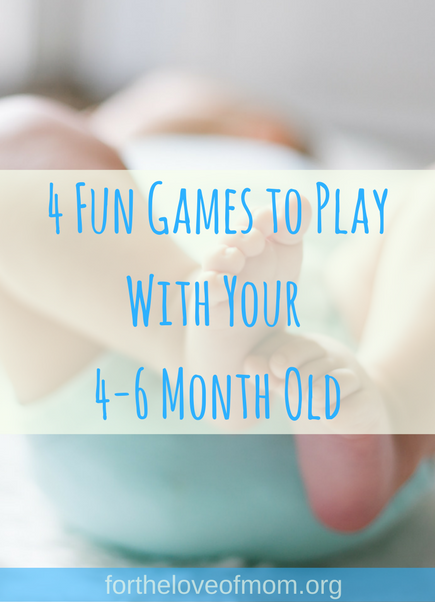 4 Fun Games to Play With Your 4-6 Month Old | How to Play With Infants | Activities For Babies | Playing With 4-6 Month Old Baby | #baby | #momlife | #infant | www.fortheloveofmom.org