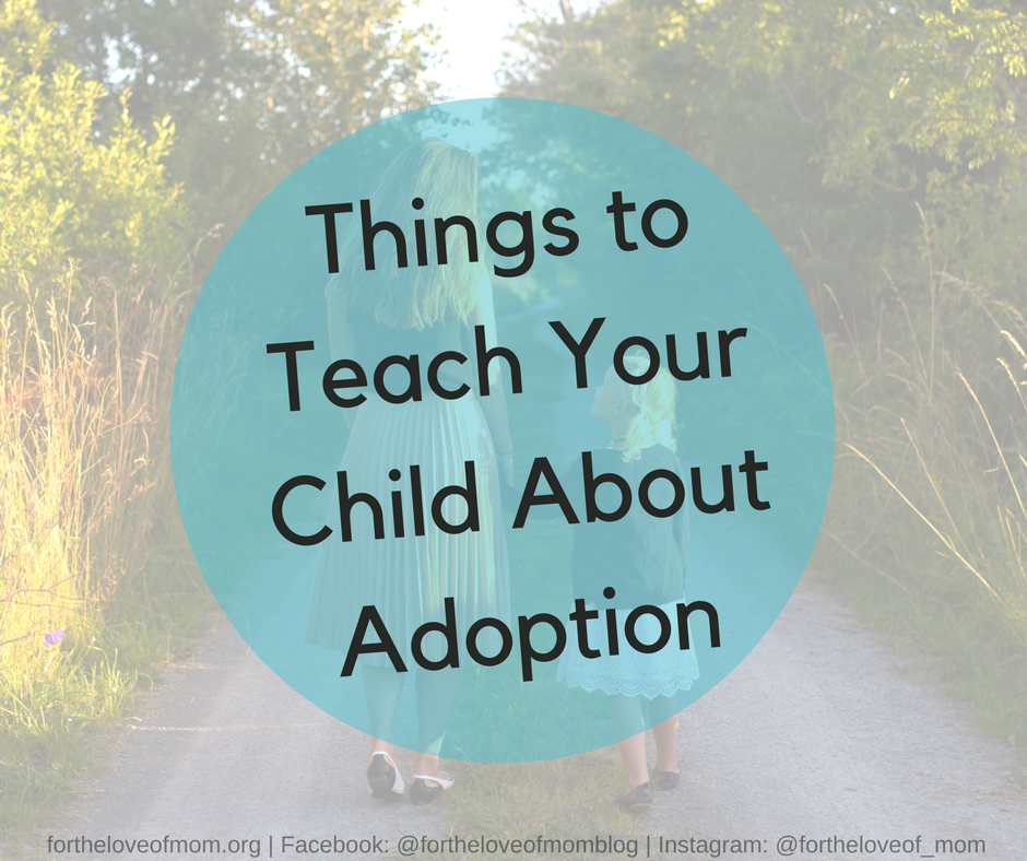Things To Teach Your Child About Adoption | What Every Kid Needs to Know About Adoption | www.fortheloveofmom.org
