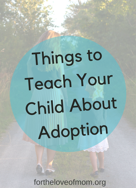 Things To Teach Your Child About Adoption _ How to Talk To Kids About Adoption _ Adoption Education for Kids _ #parenting _ #adoption _ #adoptionawareness _ www.fortheloveofmom.org.png