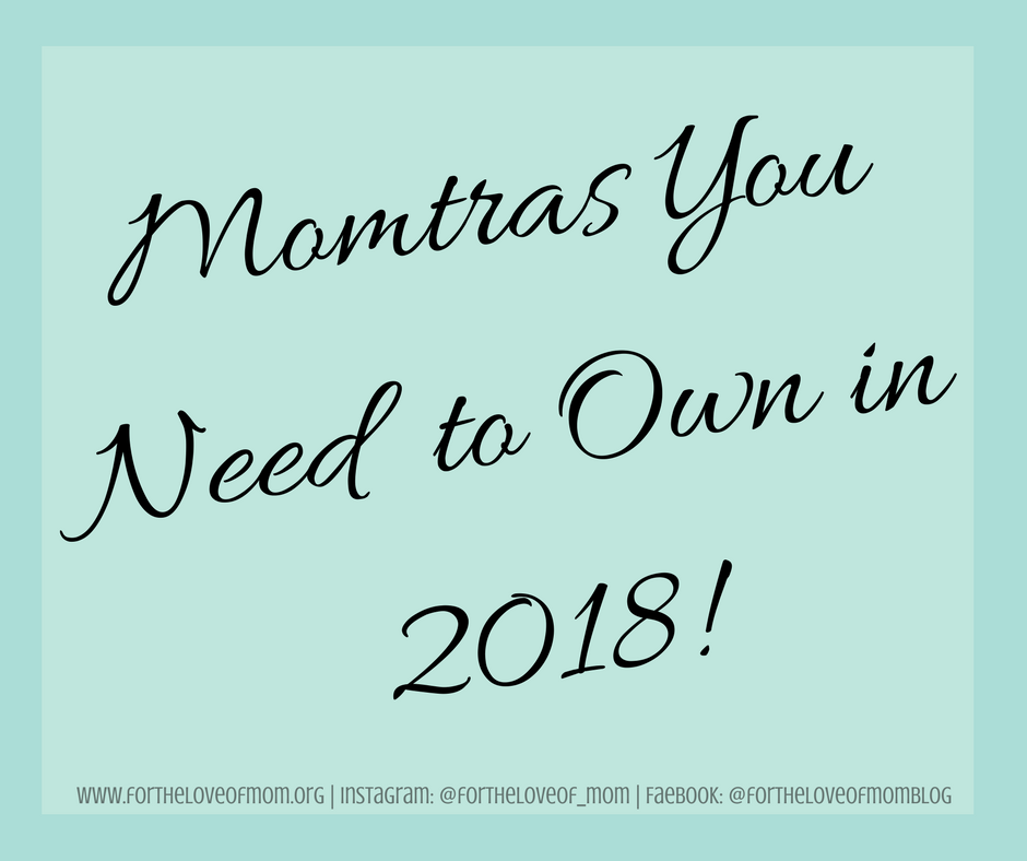 Momtras You Need to Own in 2018 | Mantras for moms | Positive affirmations for moms | #newyearsresolutions | #momlife | #momquotes | #mantras | www.fortheloveofmom.org
