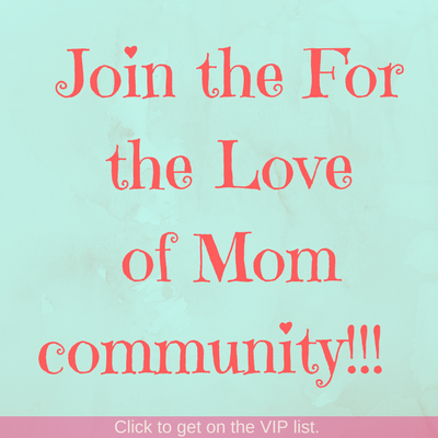 Join the For the Love of Mom community |  www.fortheloveofmom.org (4).png