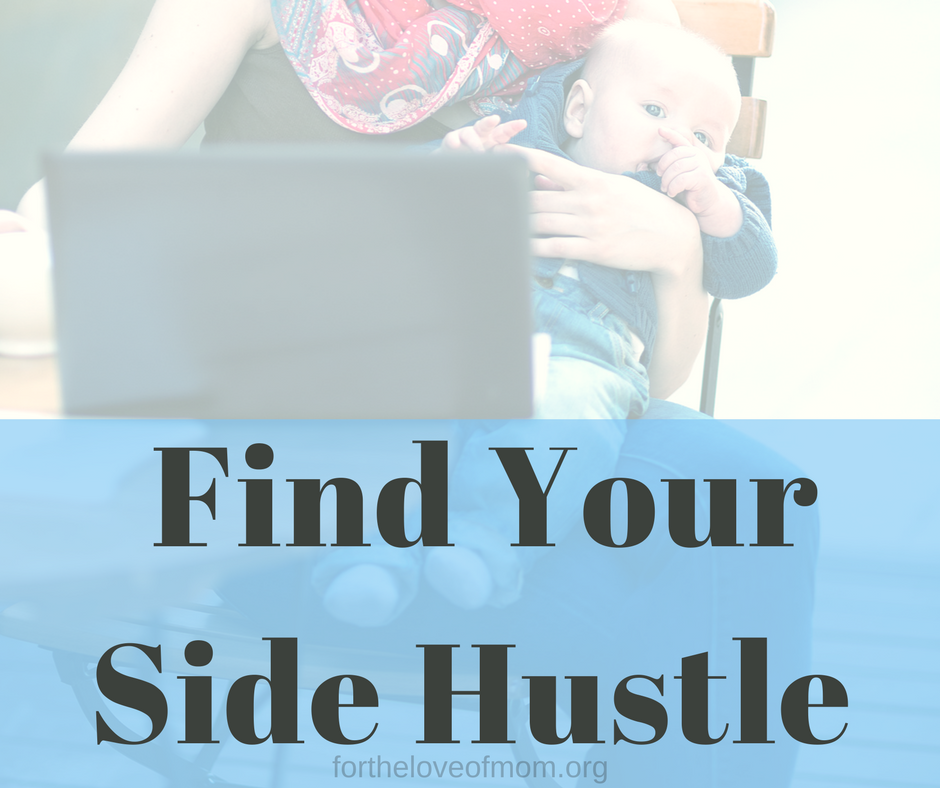 Find your side hustle | #sidhustle | #workathomemom | #wahm | #mombosses | www.fortheloveofmom.org