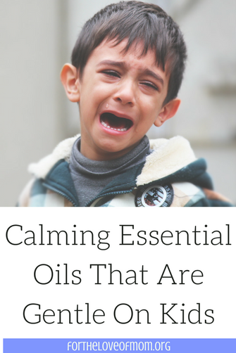 Gentle Essential Oils for Calming Children | Safe Essential Oils for Kids | #essentialoils #oilymom #eos #youngliving #essentialoiltips #parenting #parentingtips | www.fortheloveofmom.org