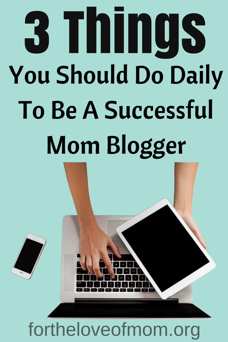 3 Things Mom Bloggers Should Do Daily to Be Successful | Blogging Tips | How to Be a Successful Mom Blogger | #bloggingtips | #mombloggers | #blogtips | www.fortheloveofmom.org