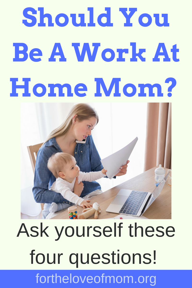 Should You Be A Work At Home Mom? | Being A Work At Home Mom Right For You? | Working from Home as a Mom | #momlife | #workingmom | #workathomemom | #wahm | www.fortheloveofmom.org