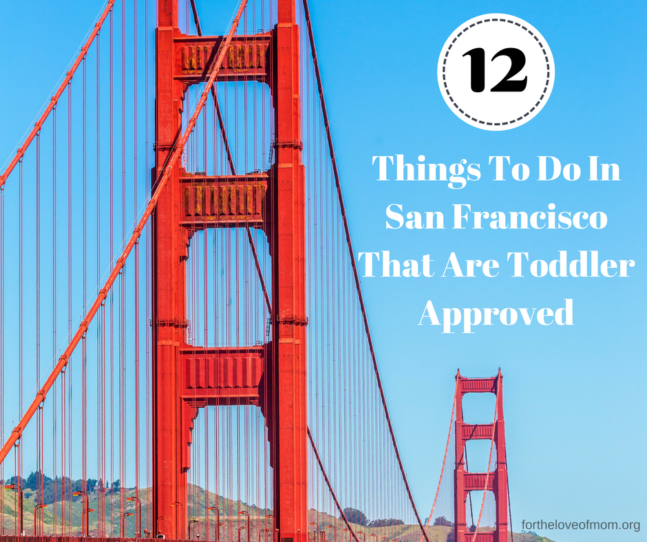 12 Toddler Things to do in San Francisco That Are Toddler Approved   San Francisco Vacation with toddlers   San Francisco trip with kids   Things for kids in San Francisco   www.fortheloveofmom.org