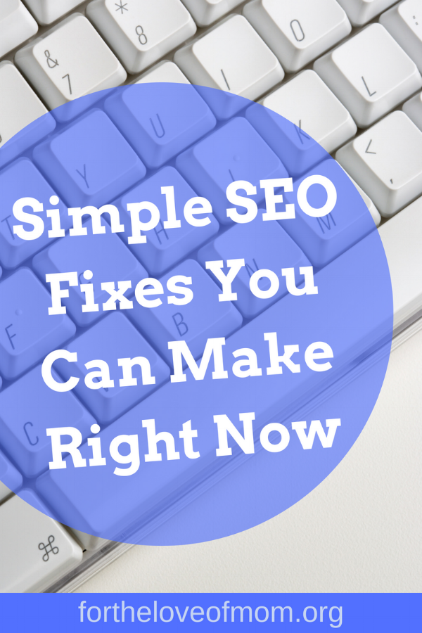 Learning search engine optimization may take time but here are 3 simple changes you can make to improve your blog SEO in less than 10 minutes! Click to find out more. _ Blogging Tips _ #momblogger _ www.fortheloveofmom