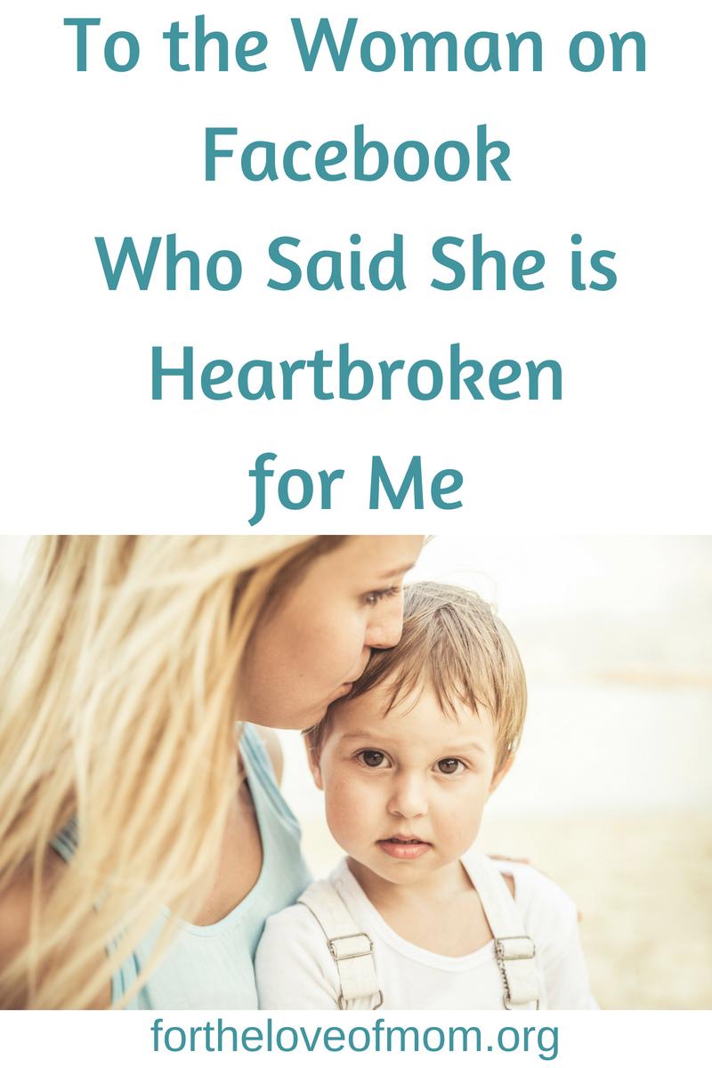 To the Woman on Facebook That Said She is Heartbraoken for Me _ #singlemom _ #singlemother _ #singlemothers _ #singlemom www.fortheloveofmom.org