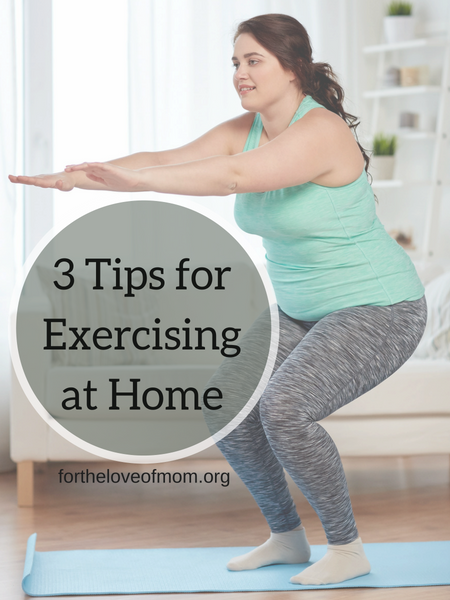 3 Tips for Exercising at Home - fortheloveofmom.org