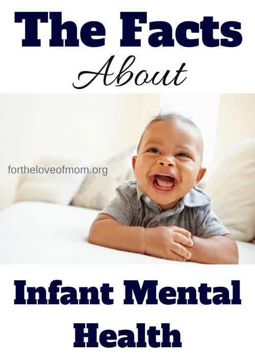 Emerging research on the subject of infant mental health has pointed to the clear need to take an equally proactive approach to our children's mental and emotional well-being as their physical health. #babies #infanthealth #mentalhealthawareness #parenting fortheloveofmom.org
