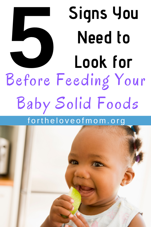 There are many different opinions out there about feeding your baby. Regardless of what method you choose, there are 5 signs that you must look for before you decide to start feeding your baby solids. #baby #newmom - For the Love of Mom Blog