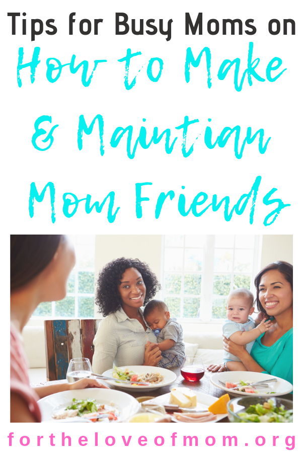 Making and maintaining friendships as a mom can be tough but having these connections is important for our self care and sanity! Read these tips on how to make and maintain friends. #momfriends #momlife - For the Love of Mom - fortheloveofmom.org