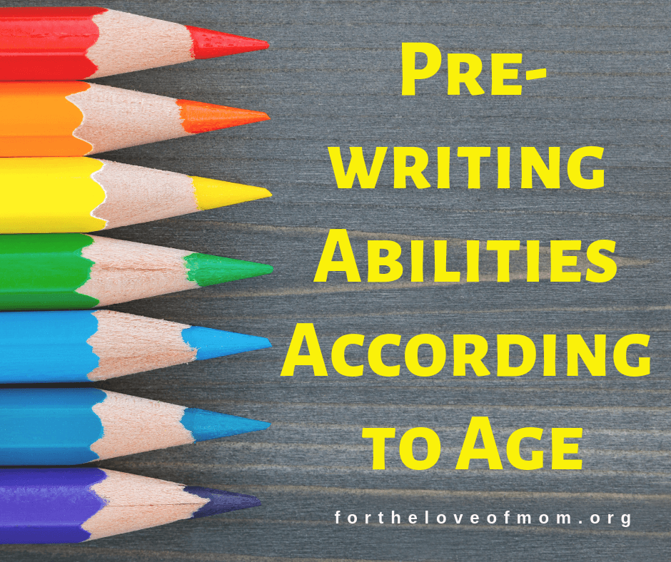 Pre-Writing Abilities According to Age -  fortheloveofmom.org