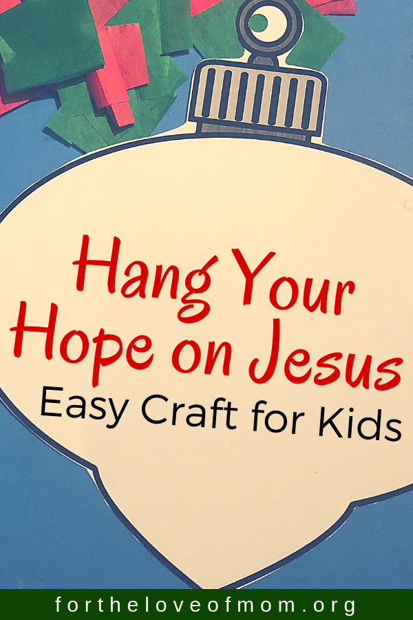 Hang Your Hope on Jesus - Easy Christmas Ornament Craft for Kids - #advent #christmas #christianparenting - For the Love of Mom Blog - www.fortheloveofmom.org