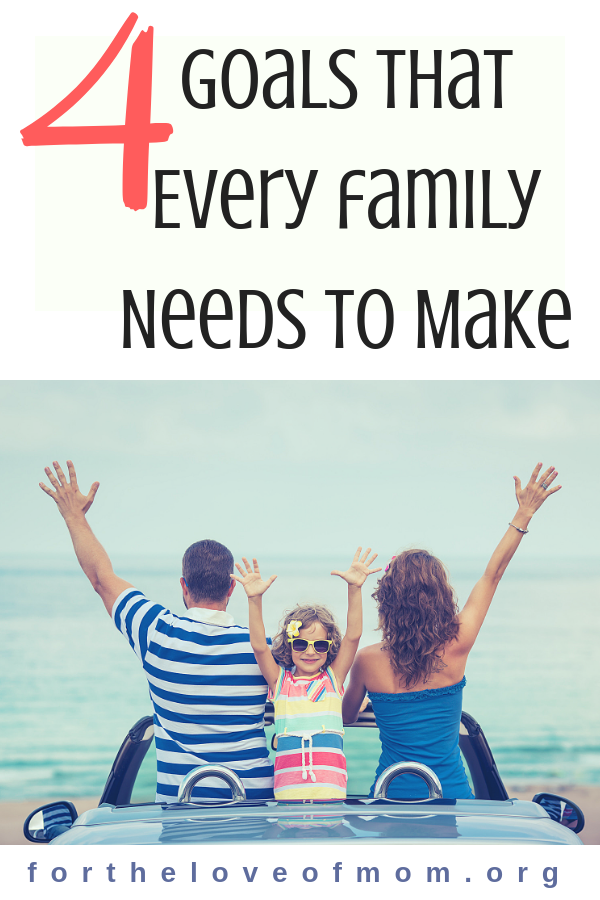 Goals That Every Family Needs to Make _ Family Goals _ #family _ #parenting _ #momlife _ www.fortheloveofmom.org