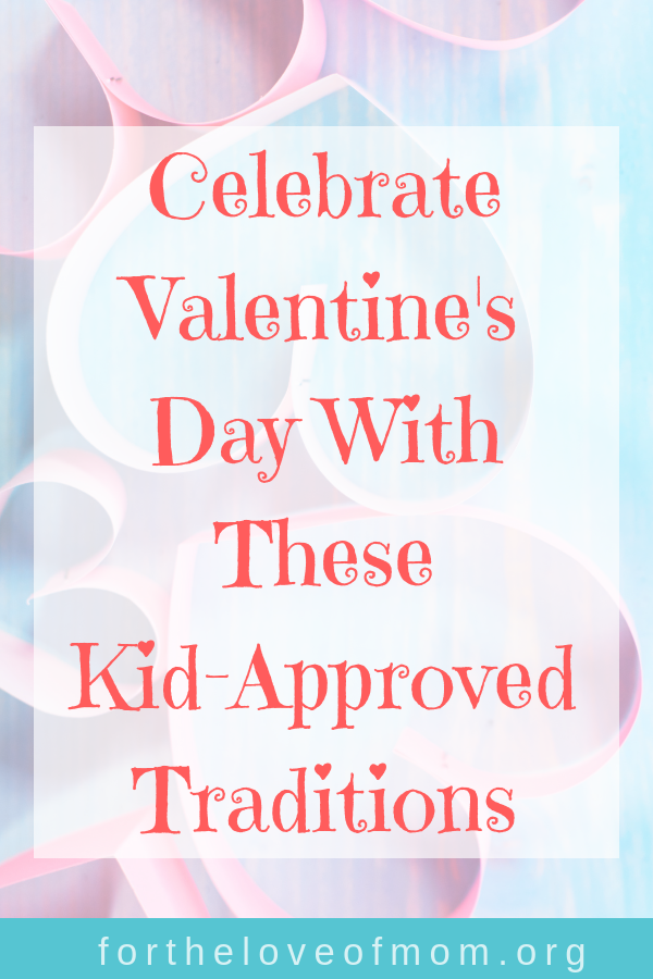 Celebrate Valentine's Day With These Kid Approved Traditions - Moms Share Their Family Valentine's Day Traditions -#valentinesday #vdayactivities #kidsactivities - For the Love of Mom Blog -www.fortheloveofmom.org