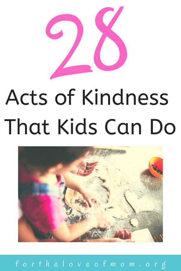Teach your kids to be kind with 28 acts of kindness that will make being kind fun! #momlife #parenting #bekind - For the Love of Mom Blog -  www.fortheloveofmom.org