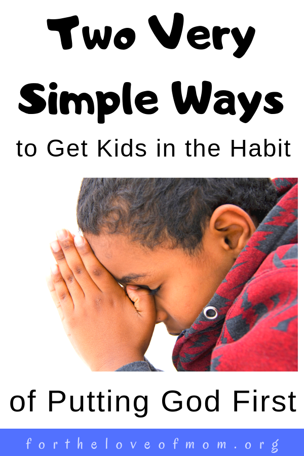 It can be a challenge to guide our kids in forming their own spiritual habits without them feeling forced or overwhelmed. Here are 2 simple ways to get kids in the habit of putting God first. For the Love of Mom Blog - fortheloveofmom.org