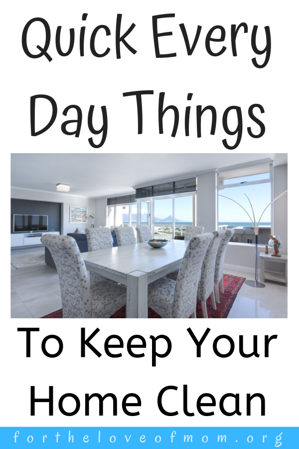 Quick tips for keeping your home clean every day. #momlife #organization #sahm - For the Love of Mom Blog -  www.fortheloveofmom.org