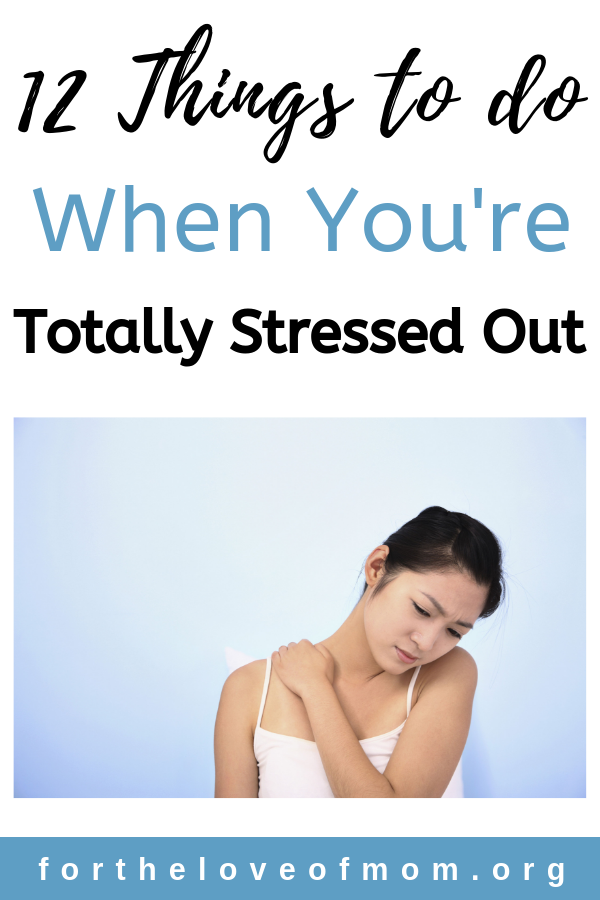 We are all prone to being stressed at times in life. Here are 12 things for moms to do when you are totally stressed and oerwhelmed!  _ www.fortheloveofmom.org.png