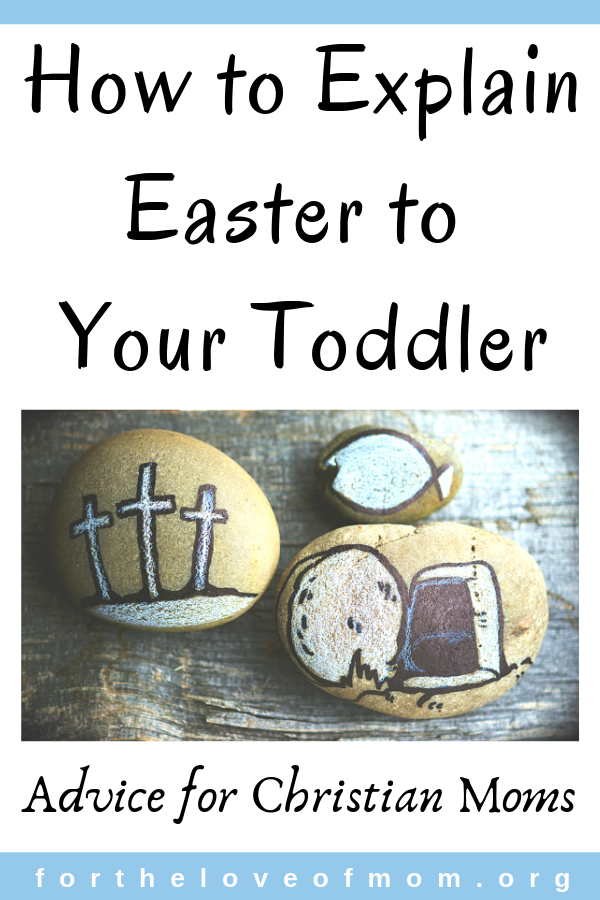 How to Explain Easter to Your Toddler ' For the Love of Mom Blog _ www.fortheloveofmom.org