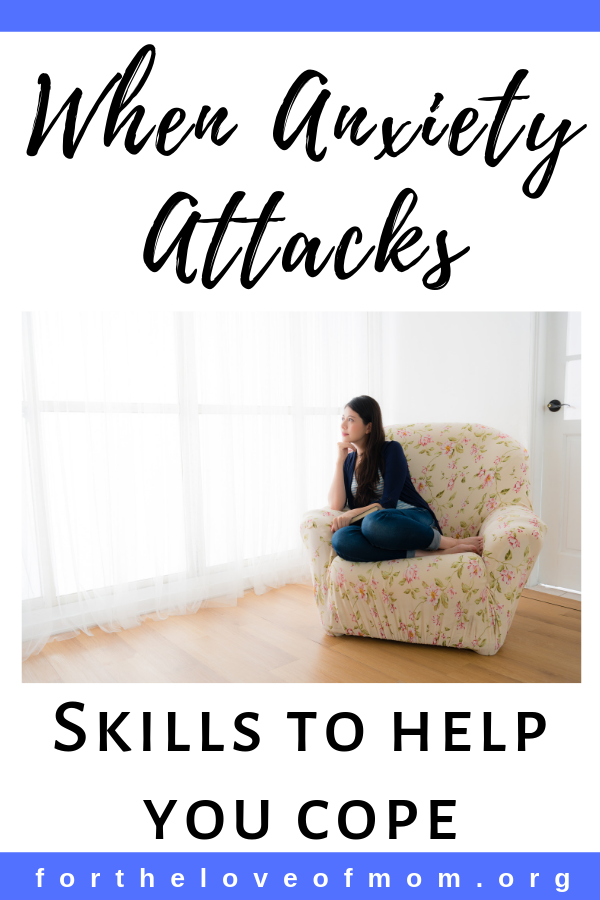 When anxiety attacks! Here are some skills to help you cope with anxiety and anxious or worrisome thoughts. You are not alone! _ www.fortheloveofmom.org