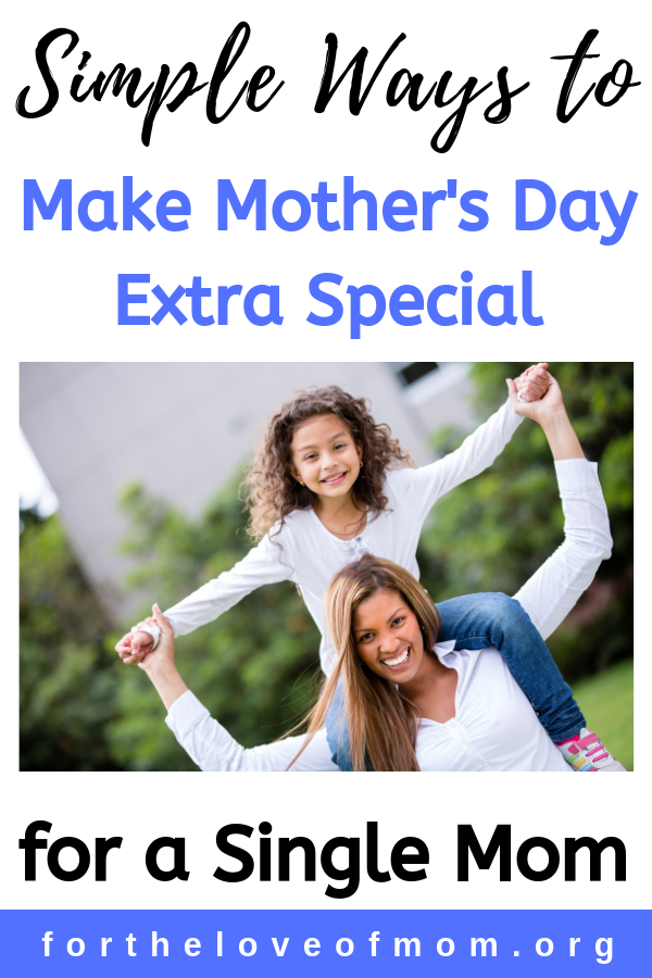 Simple ways to make mother's day extra special for a single mom friend. _ www.fortheloveofmom.org.png