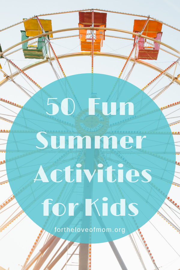 Looking for fun things to do with your kids this summer? 50 Summer Fun Activities for Kids both at home and out and about locally. Click to read the list now! - fortheloveofmom.org - For the Love of Mom Blog.png