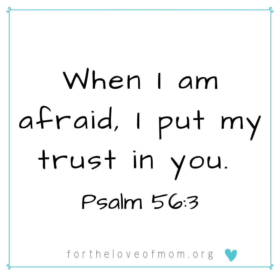 When I am afraid - I put my trust in you - fortheloveofmom.org