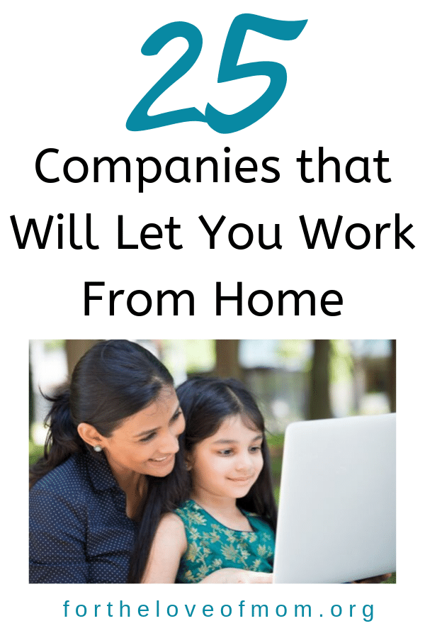 25 Companies that offer telecommuting positions so you can be a work from home mom. Check out the list! fortheloveofmom.org