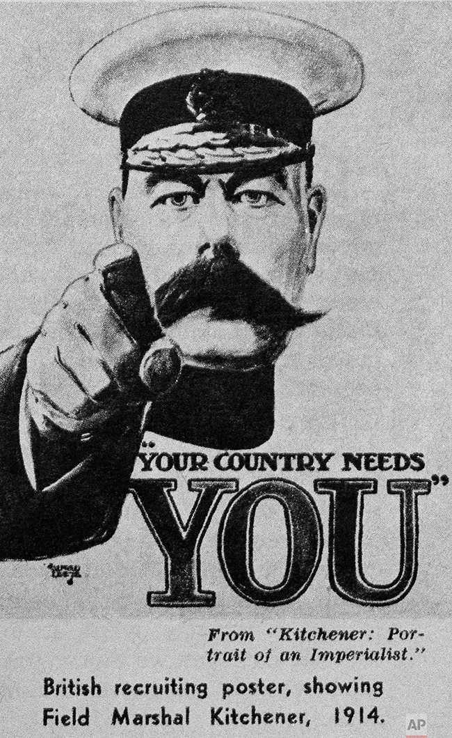 """In this undated photo, a British recruiting poster displays Field Marshal Herbert Kitchener in 1914. The poster reads """"Your Country Needs You."""" Kitchener's Army was a group of all-volunteer soldiers formed in the United Kingdom. (AP Photo)"""