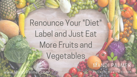 Renounce Your _Diet_ label and just eat more fruits and vegetables.png