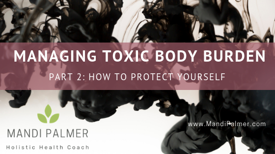 Managing Toxic Body Burden Part 2_ How to Protect Yourself.png