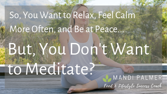 So, You Want to Relax, Feel Calm More Often, and Be at Peace... (1).png