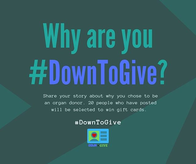 Don't forget to share why you're #DownToGive! We still have plenty of gift cards to give away. Share your story and help us inspire others to become donors!