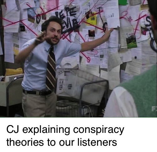 cj explaining conspiracy theories.png