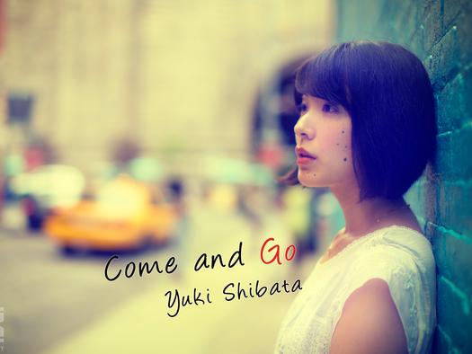 YukiShibataComeandGo.jpg