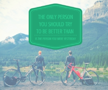 The fantastic thing about the sport of triathlon is that it IS an individual sport. Don't get obsessed comparing yourself with others. Continually strive to be better than you were yesterday.
