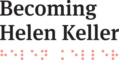 Becoming Helen Keller title spelled in type and in braille