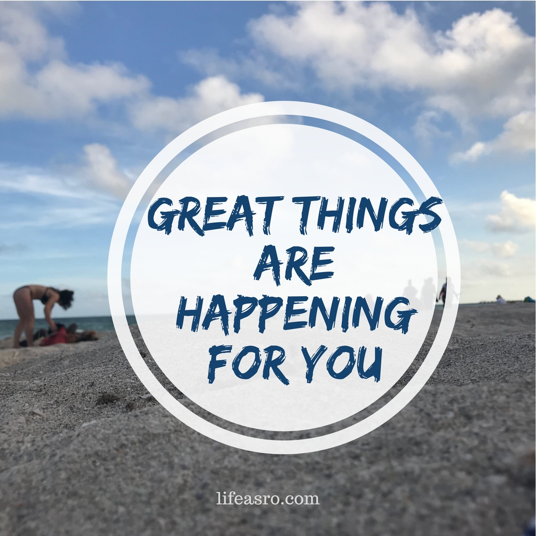great things are happening for you