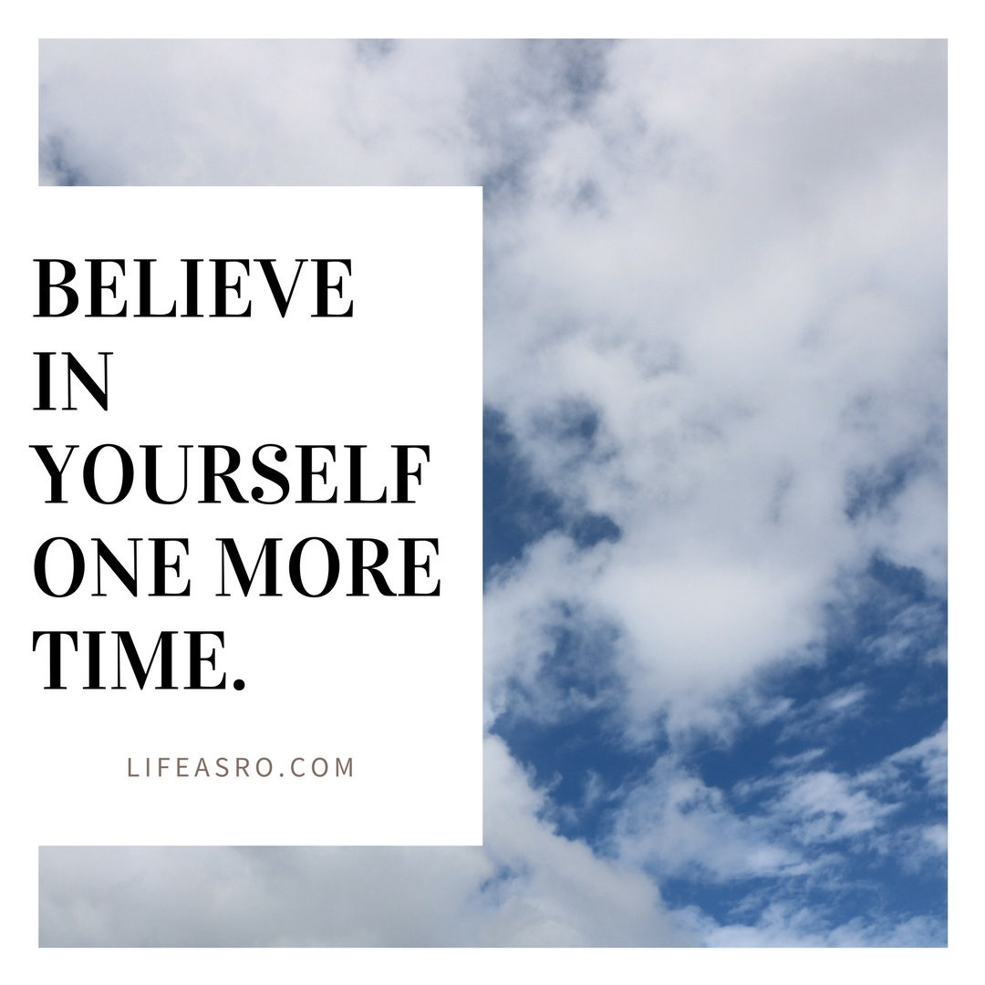 believe in yourself one more time.