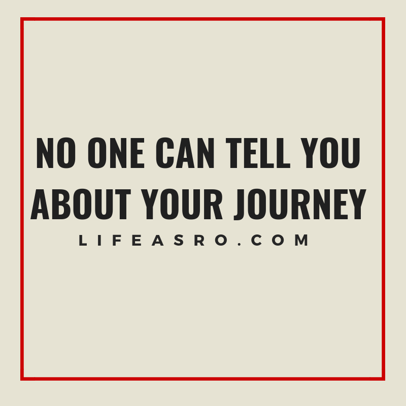 no one can tell you about your journey